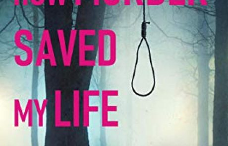 HOW MURDER SAVED MY LIFE